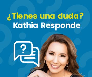 ¿Tienes una duda? Kathia Responde